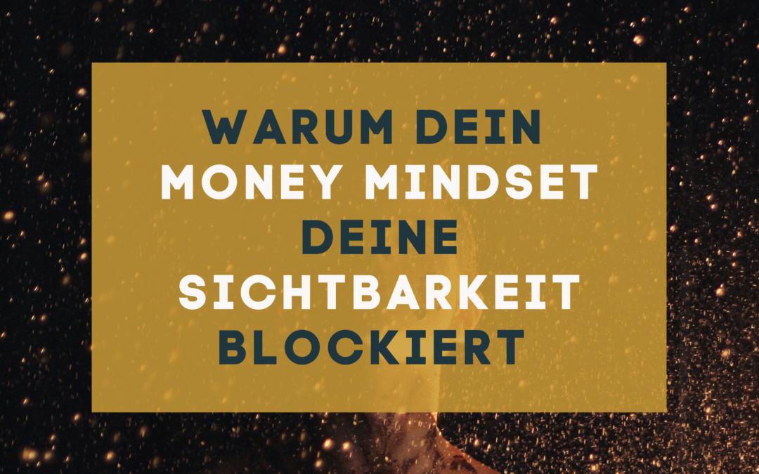 Warum Dein Money Mindset Deine Sichtbarkeit blockiert