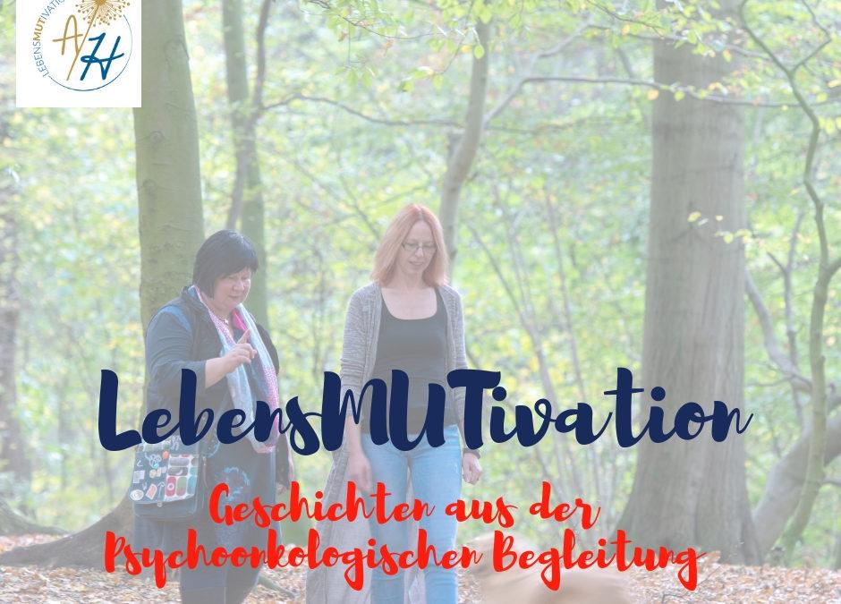 LebensMUTivationsgeschichten- Psychoonkologische Begleitungen