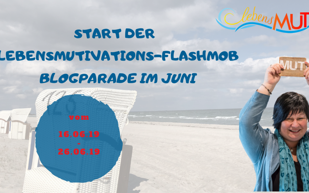 LebensMUTivations-Flashmob-Blogparade im Juni 2019 – Startbeitrag