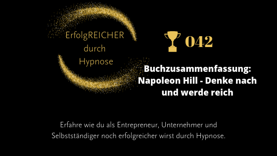 EDH042 Buchzusammenfassung Napoleon Hill – Denke nach und werde reich – Die Erfolgsgesetze