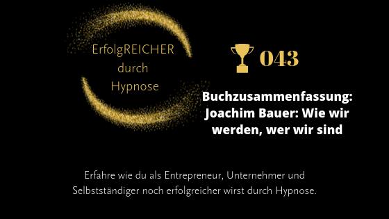 EDH043 Buchzusammenfassung Joachim Bauer – Wie wir werden wer wir sind