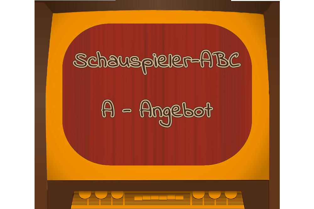 A – Angebot Schauspieler-ABC
