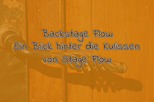 Backstage Flow – Einen Blick hinter die Kulissen von Stage Flow