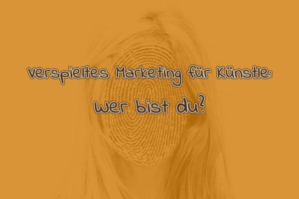 Verspieltes Marketing für Künstler: Wer bist du?