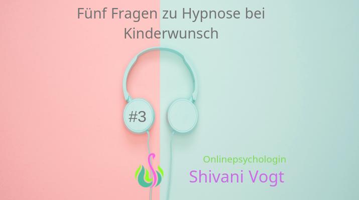 #03 – Fünf Fragen zu Hypnosetherapie bei Kinderwunsch