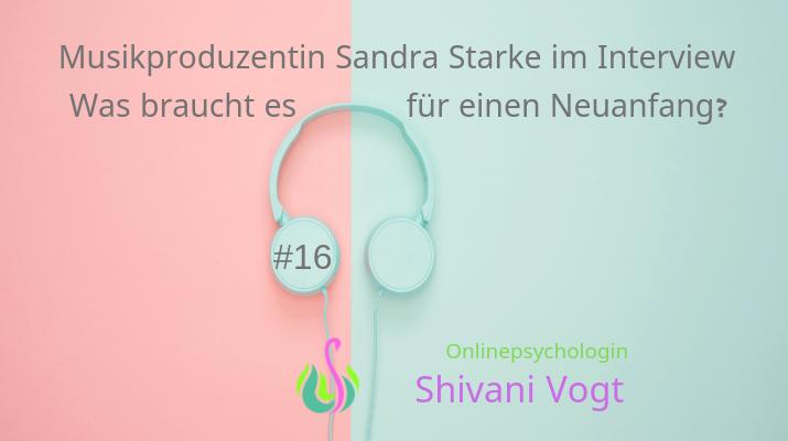 #16 – Sandra Starke – was braucht es für einen Neuanfang?
