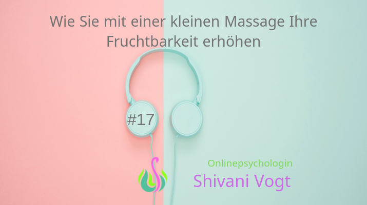 #17 – Wie sie mit 2 x 5 Minuten Massage Ihre Fruchtbarkeit erhöhen