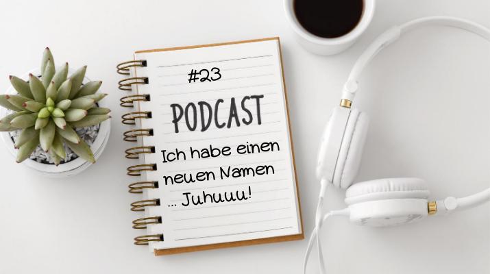#23 – der Podcast hat einen neuen Namen – Juhuuu!