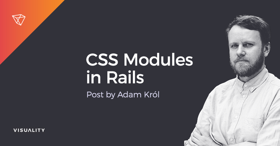 CSS Modules in Rails by Adam Król - Visuality