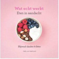 Wat echt werkt   Eten in aandacht - Netty van Kaathoven Wat echt werkt   Eten in aandacht - Netty van Kaathoven Wonen & slapen Kookboeken
