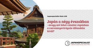 Japán a négy évszakban – avagy mit lehet csinálni Japánban a cseresznyevirágzás időszakán kívül?