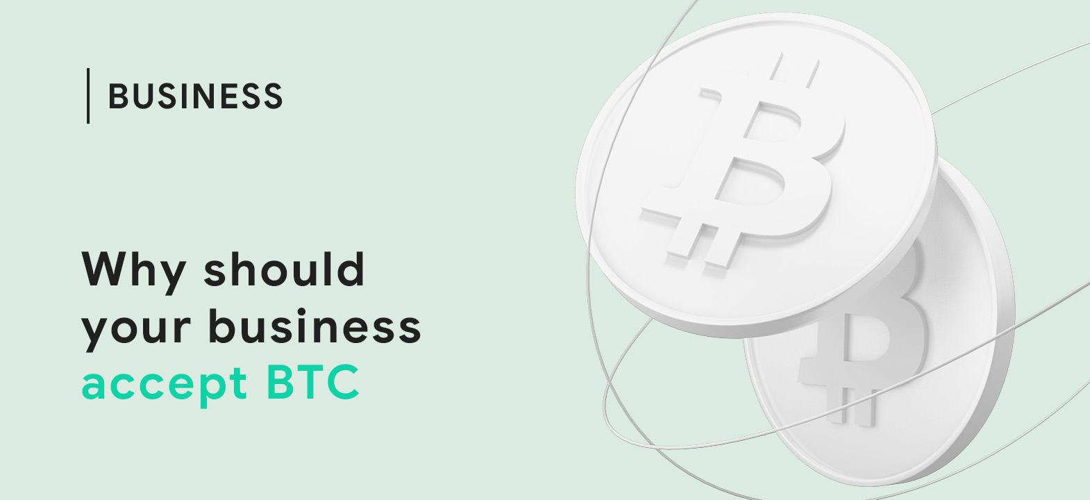 Why should your business accept BTC