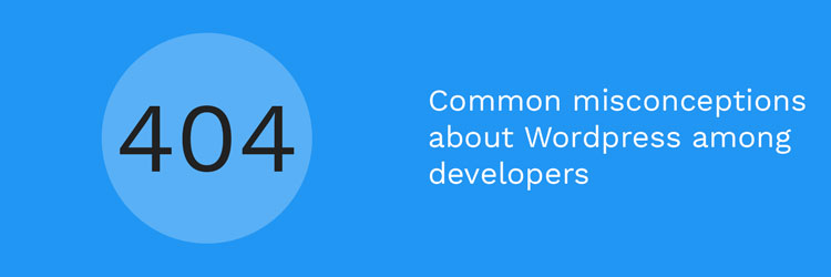 Common misconceptions about Wordpress among developers
