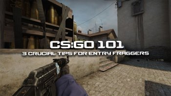 CSGO 101 3 Crucial Tips For Entry Fraggers